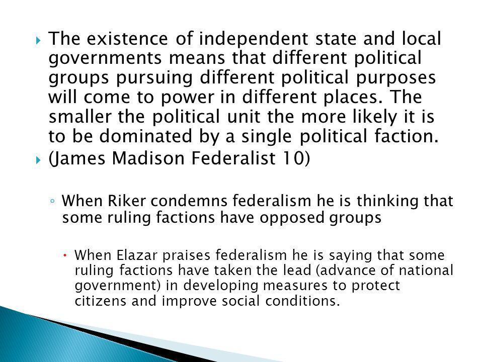 The existence of independent state and local governments means that different political groups pursuing different political purposes will come to powe