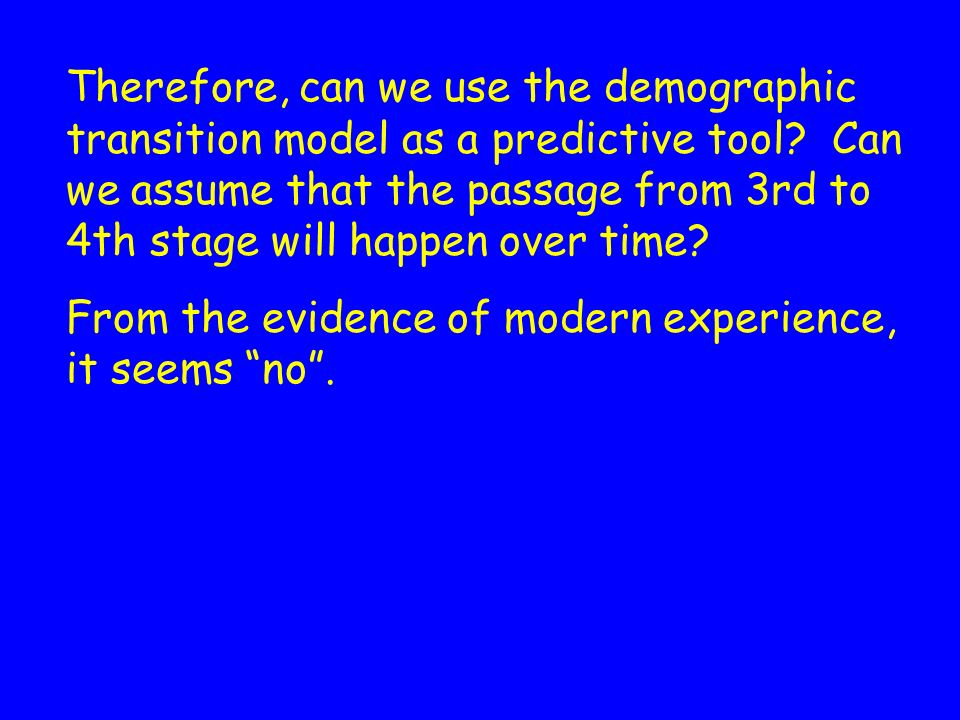 However …. This demographic transition has not occurred uniformly geographically. Some areas are in Stage 5 and some areas are in Stage 2. Times have