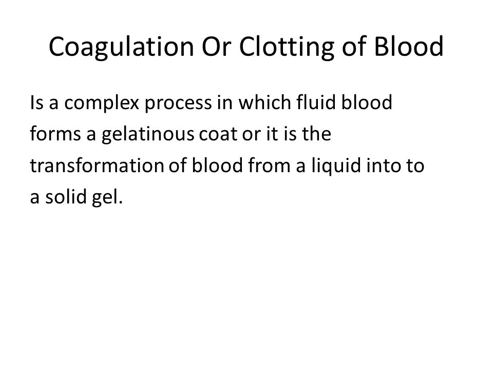 Coagulation Or Clotting of Blood Is a complex process in which fluid blood forms a gelatinous coat or it is the transformation of blood from a liquid