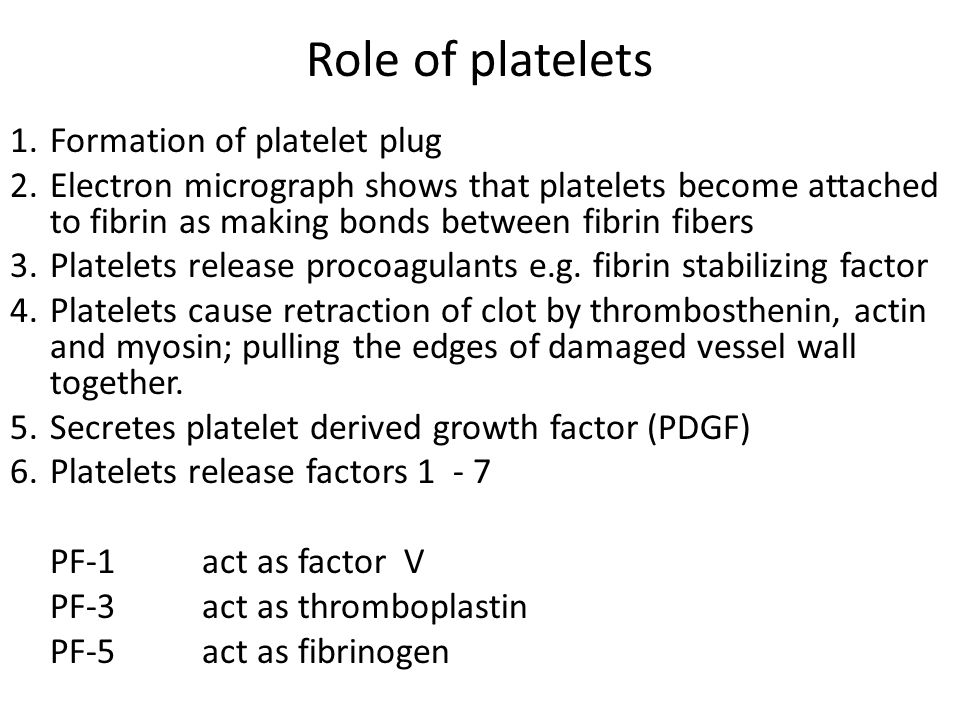 Role of platelets 1.Formation of platelet plug 2.Electron micrograph shows that platelets become attached to fibrin as making bonds between fibrin fib