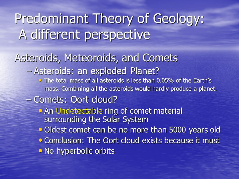 Predominant Theory of Geology: A different perspective Asteroids, Meteoroids, and Comets –Asteroids: –Asteroids: an exploded Planet? The The total mas