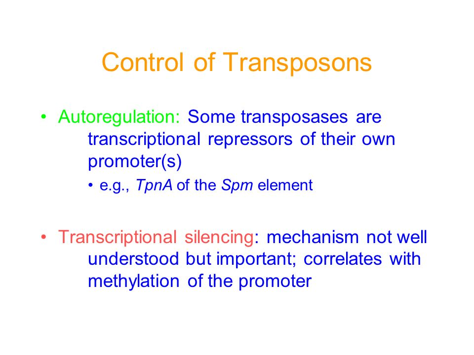 Control of Transposons Autoregulation: Some transposases are transcriptional repressors of their own promoter(s) e.g., TpnA of the Spm element Transcr