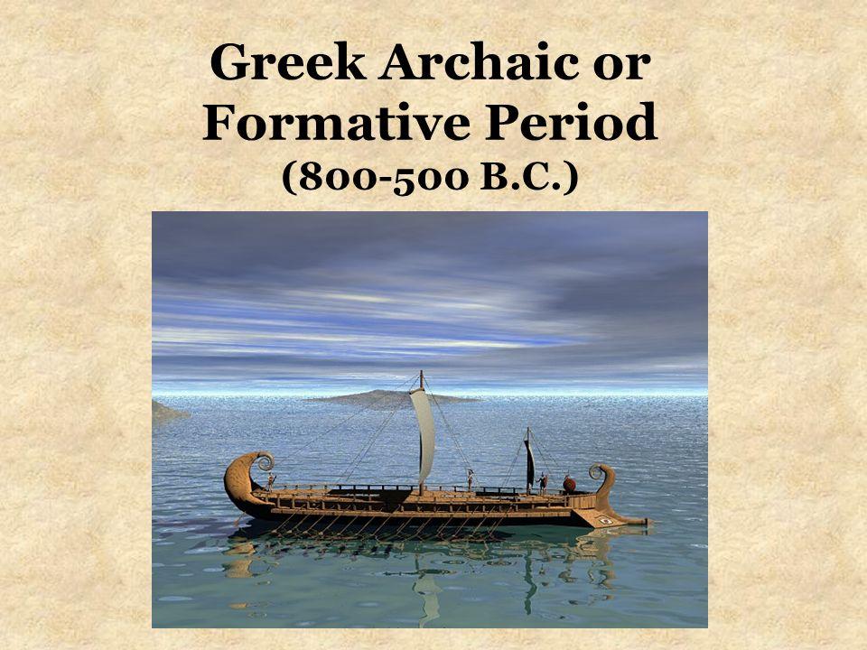 Greek Archaic or Formative Period (800-500 B.C.)