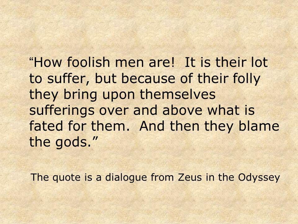 How foolish men are.