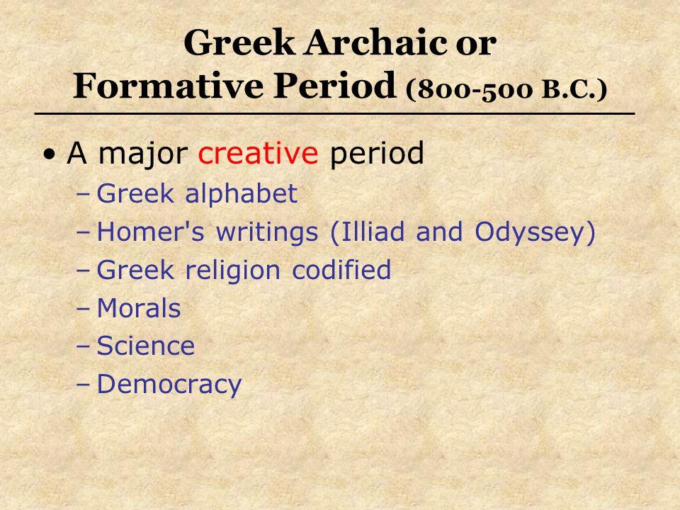 A major creative period –Greek alphabet –Homer's writings (Illiad and Odyssey) –Greek religion codified –Morals –Science –Democracy