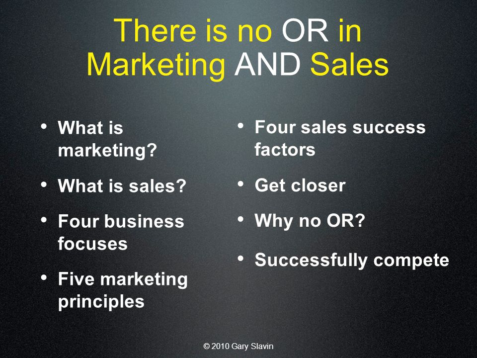 © 2010 Gary Slavin There is no OR in Marketing AND Sales What is marketing.