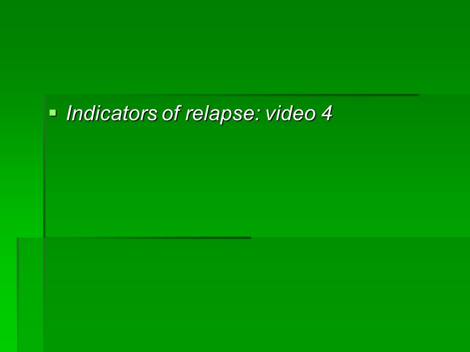 Indicators of relapse: video 4 Indicators of relapse: video 4