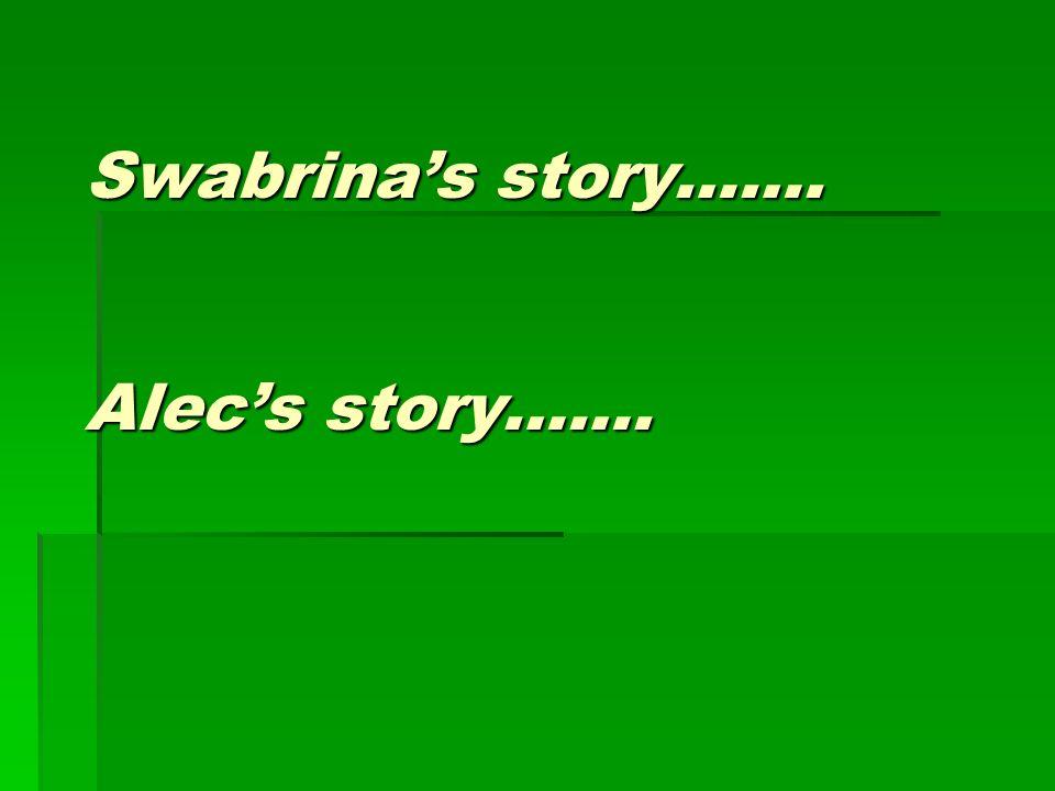 Swabrinas story……. Alecs story……. Swabrinas story……. Alecs story…….