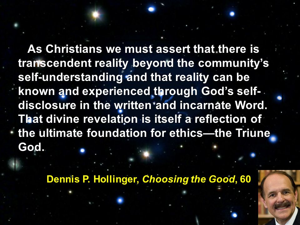 As Christians we must assert that there is transcendent reality beyond the communitys self-understanding and that reality can be known and experienced through Gods self- disclosure in the written and incarnate Word.