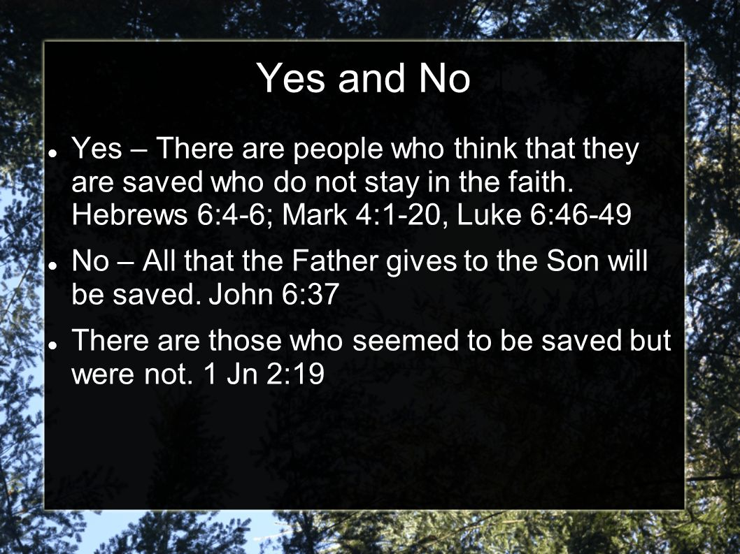 Yes and No Yes – There are people who think that they are saved who do not stay in the faith.