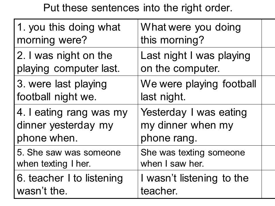 Put these sentences into the right order. I wasnt listening to the teacher.