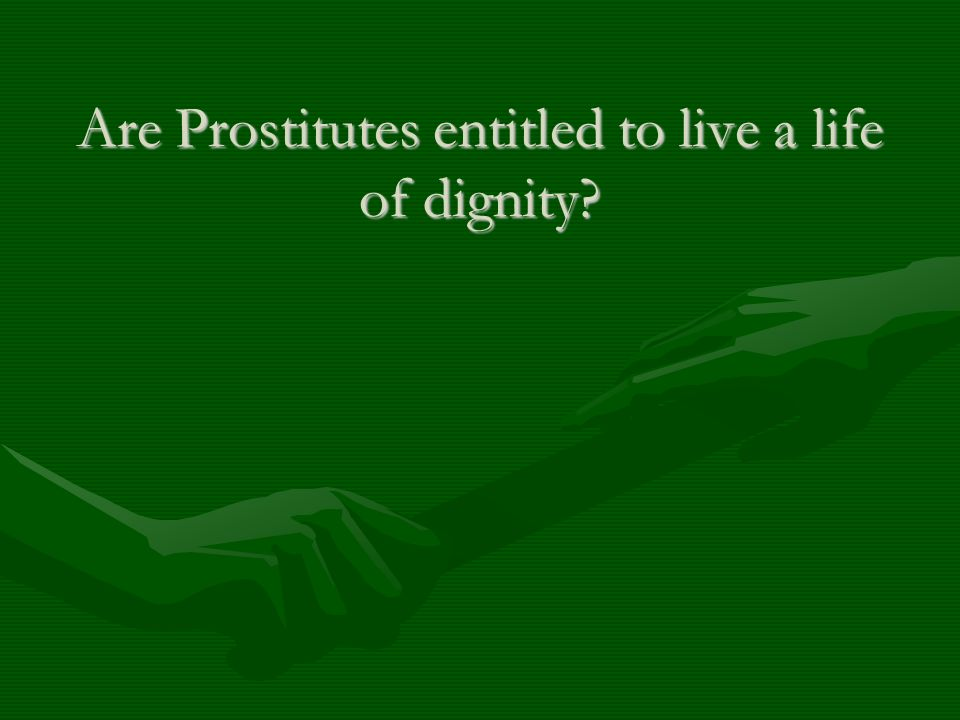 Are Prostitutes entitled to live a life of dignity?