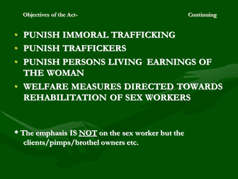 Objectives of the Act-Continuing Objectives of the Act-Continuing PUNISH IMMORAL TRAFFICKINGPUNISH IMMORAL TRAFFICKING PUNISH TRAFFICKERSPUNISH TRAFFI