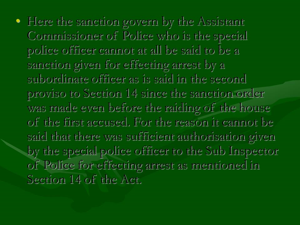 Here the sanction govern by the Assistant Commissioner of Police who is the special police officer cannot at all be said to be a sanction given for ef