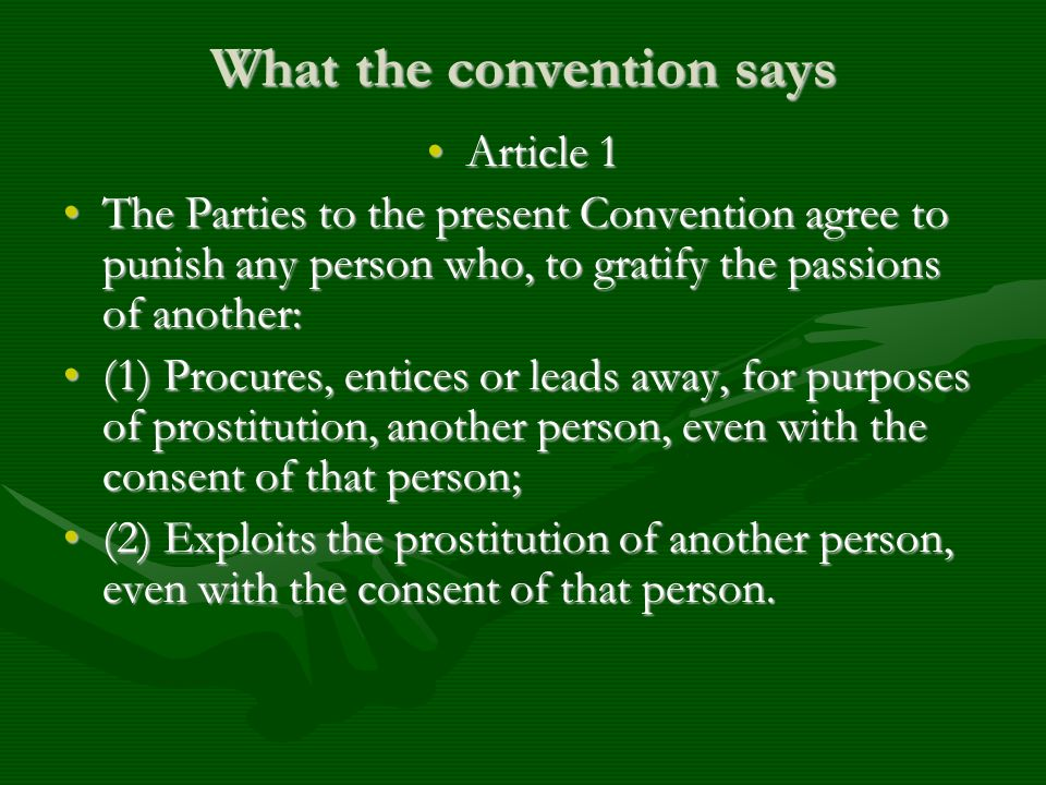 Article 2 The Parties to the present Convention further agree to punish any person who: (1) Keeps or manages, or knowingly finances or takes part in the financing of a brothel; (2) Knowingly lets or rents a building or other place or any part thereof for the purpose of the prostitution of others