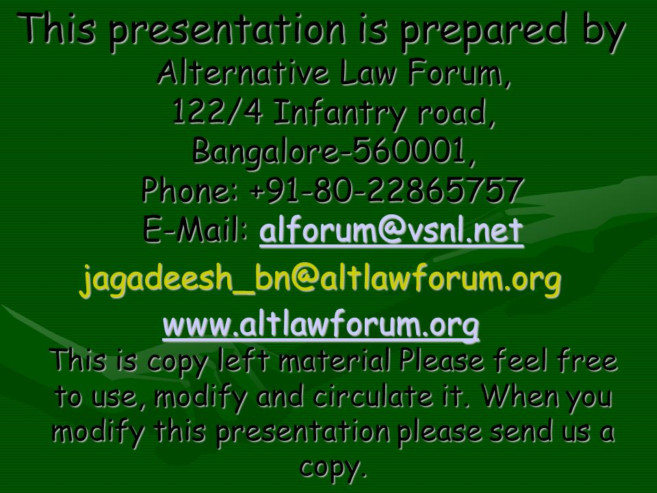 This presentation is prepared by Alternative Law Forum, 122/4 Infantry road, Bangalore-560001, Phone: +91-80-22865757 E-Mail: alforum@vsnl.net alforum