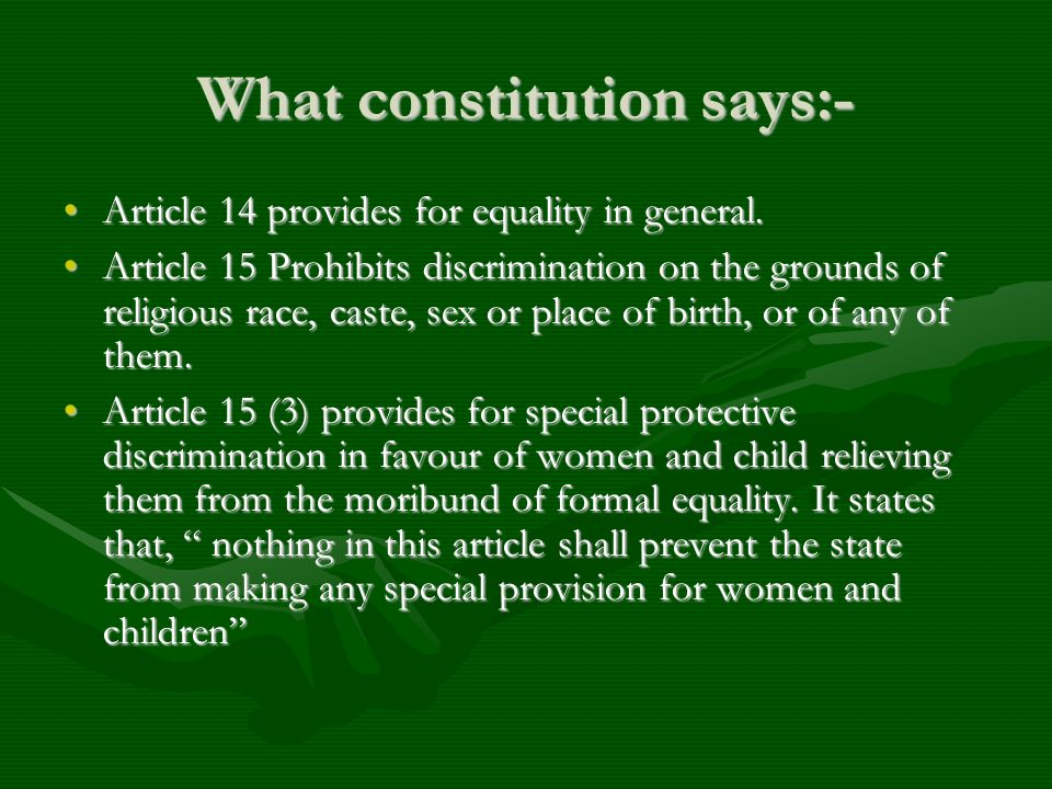 What constitution says:- Article 14 provides for equality in general.Article 14 provides for equality in general. Article 15 Prohibits discrimination