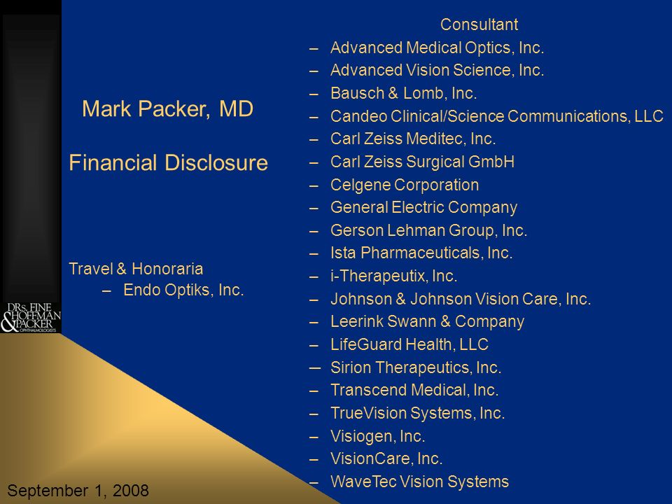 Mark Packer, MD Financial Disclosure Consultant –Advanced Medical Optics, Inc.