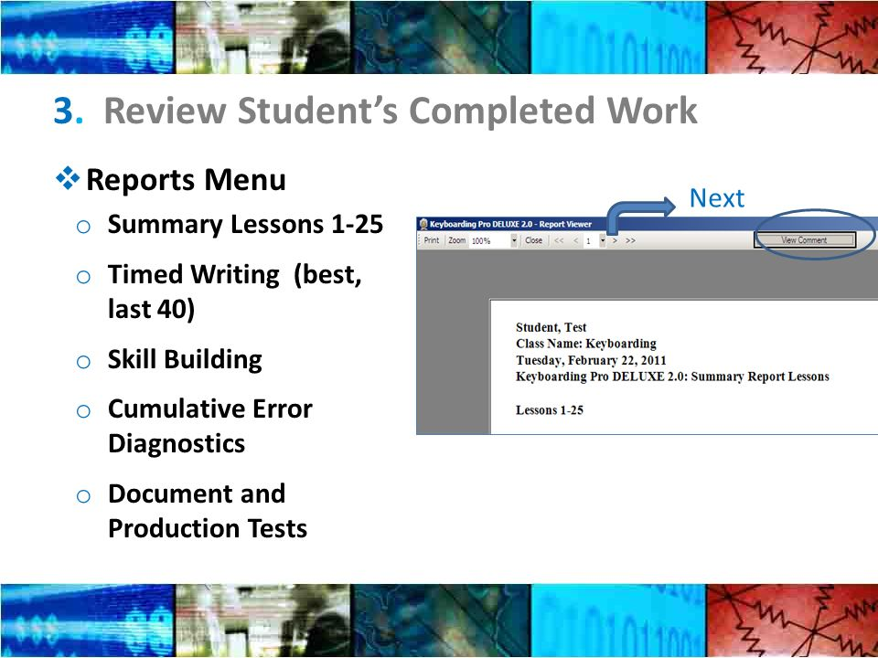 3. Review Students Completed Work Reports Menu o Summary Lessons 1-25 o Timed Writing (best, last 40) o Skill Building o Cumulative Error Diagnostics