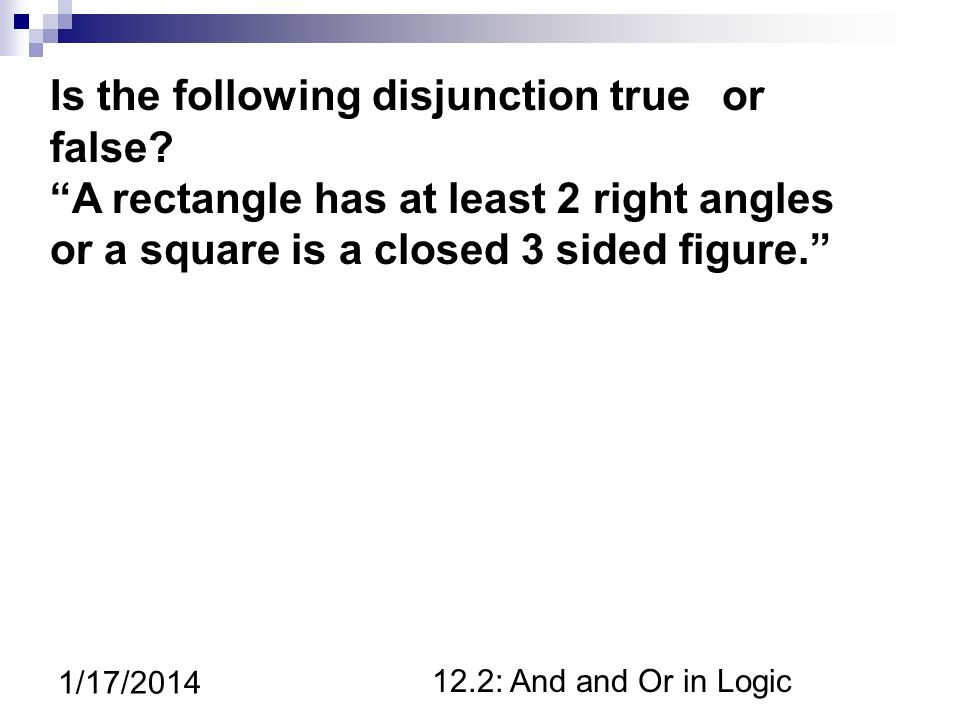 12.2: And and Or in Logic 1/17/2014 Is the following disjunction true or false.