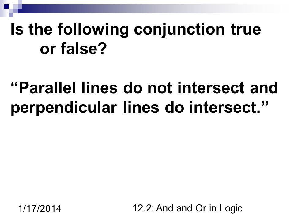 12.2: And and Or in Logic 1/17/2014 Is the following conjunction true or false.