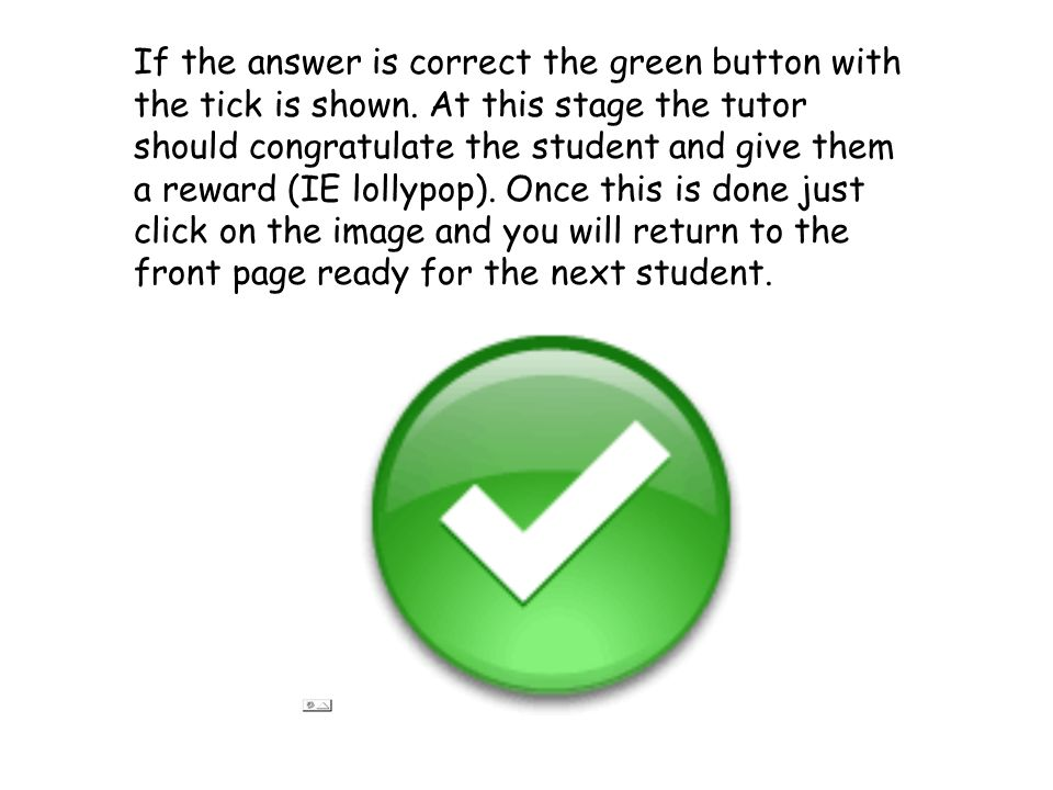 If the answer is correct the green button with the tick is shown.