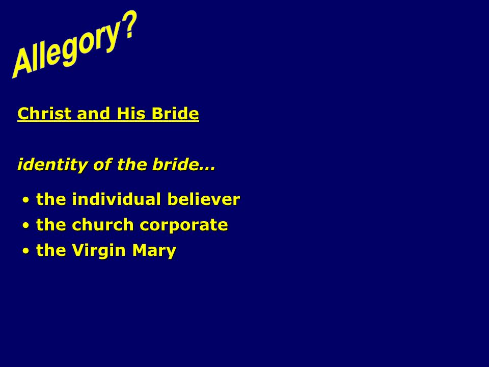 Christ and His Bride identity of the bride… the individual believer the individual believer the church corporate the church corporate the Virgin Mary