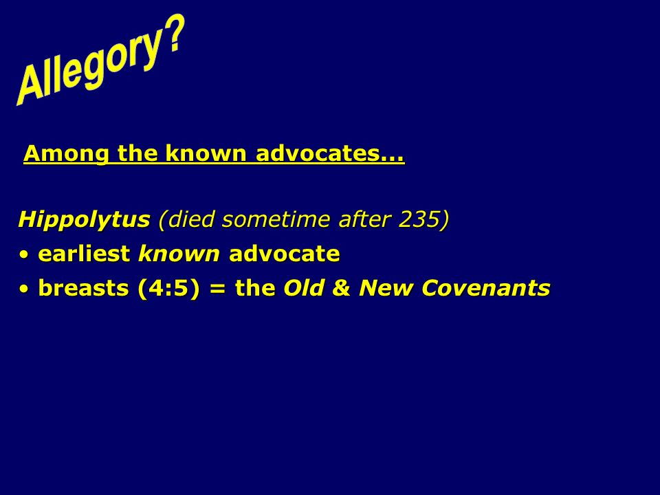Among the known advocates... Hippolytus (died sometime after 235) earliest known advocate earliest known advocate breasts (4:5) = the Old & New Covena