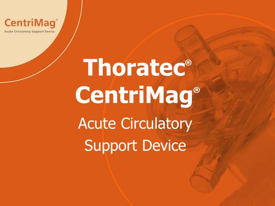 Thoratec ® CentriMag ® Acute Circulatory Support Device