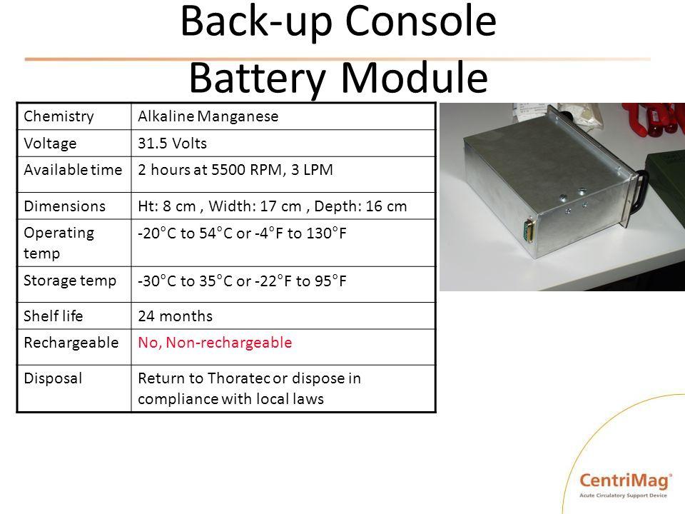 Back-up Console Battery Module ChemistryAlkaline Manganese Voltage31.5 Volts Available time2 hours at 5500 RPM, 3 LPM DimensionsHt: 8 cm, Width: 17 cm