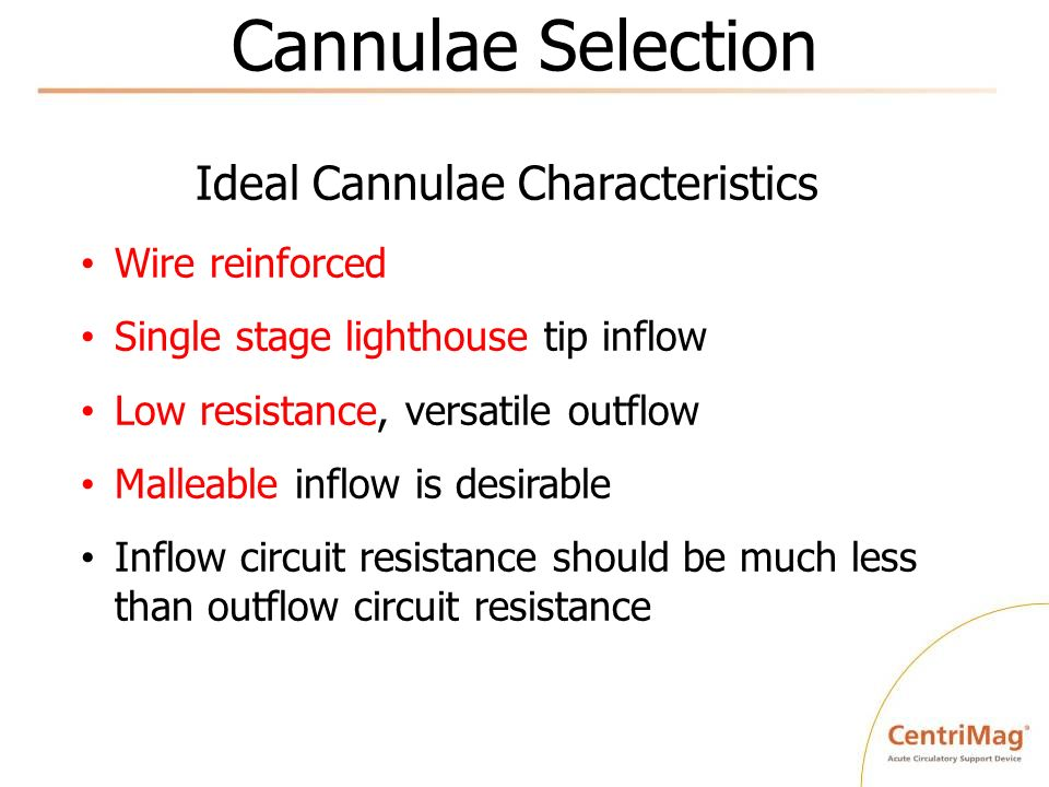 Cannulae Selection Ideal Cannulae Characteristics Wire reinforced Single stage lighthouse tip inflow Low resistance, versatile outflow Malleable inflo