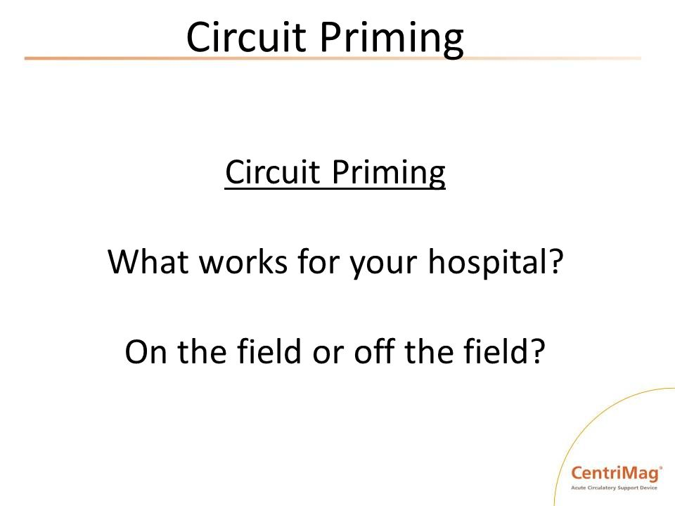 Circuit Priming What works for your hospital? On the field or off the field?