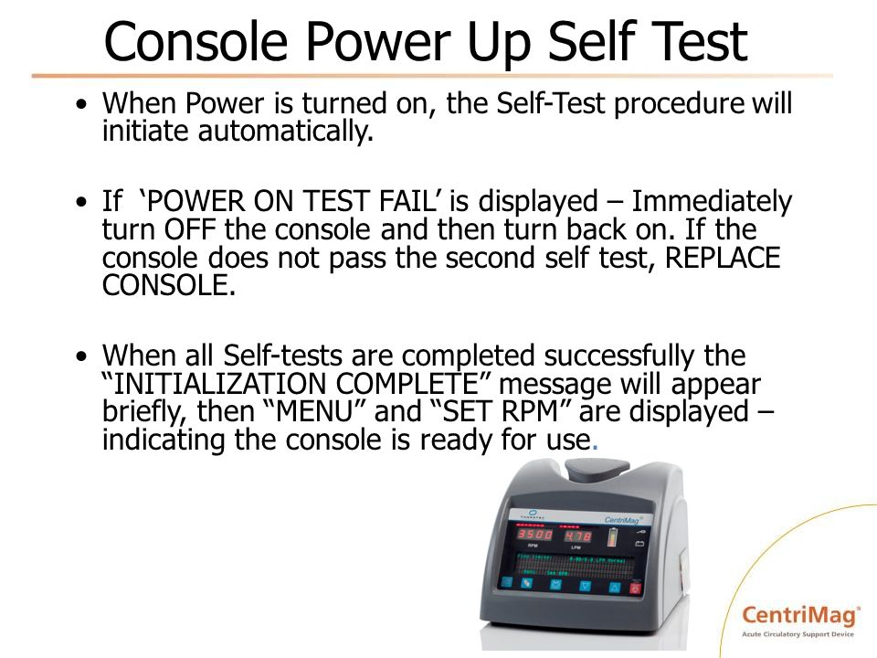 Console Power Up Self Test When Power is turned on, the Self-Test procedure will initiate automatically. If POWER ON TEST FAIL is displayed – Immediat