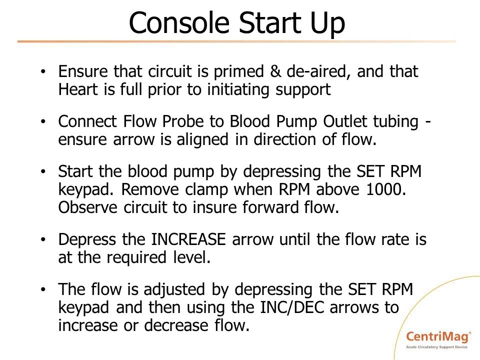 Console Start Up Ensure that circuit is primed & de-aired, and that Heart is full prior to initiating support Connect Flow Probe to Blood Pump Outlet
