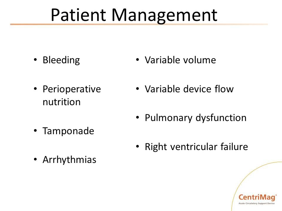 Patient Management Bleeding Perioperative nutrition Tamponade Arrhythmias Variable volume Variable device flow Pulmonary dysfunction Right ventricular