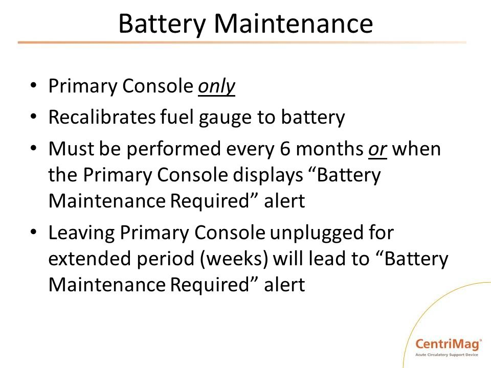 Battery Maintenance Primary Console only Recalibrates fuel gauge to battery Must be performed every 6 months or when the Primary Console displays Batt