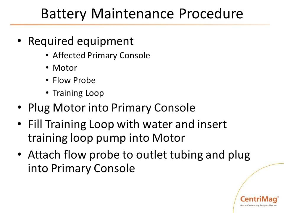 Battery Maintenance Procedure Required equipment Affected Primary Console Motor Flow Probe Training Loop Plug Motor into Primary Console Fill Training