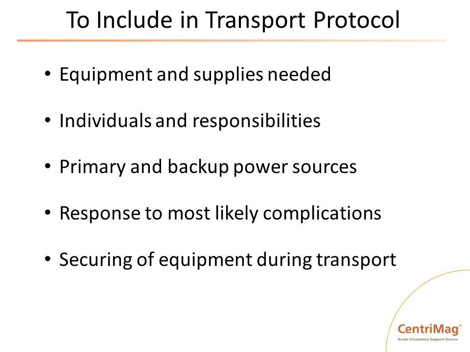 To Include in Transport Protocol Equipment and supplies needed Individuals and responsibilities Primary and backup power sources Response to most like
