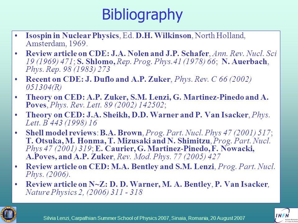 Silvia Lenzi, Carpathian Summer School of Physics 2007, Sinaia, Romania, 20 August 2007 Bibliography Isospin in Nuclear Physics, Ed. D.H. Wilkinson, N