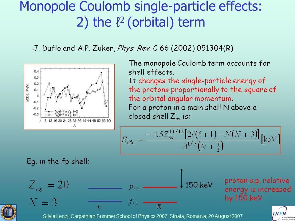 Silvia Lenzi, Carpathian Summer School of Physics 2007, Sinaia, Romania, 20 August 2007 Monopole Coulomb single-particle effects: 2) the 2 (orbital) t