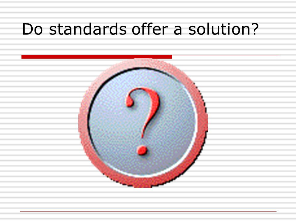 Do standards offer a solution