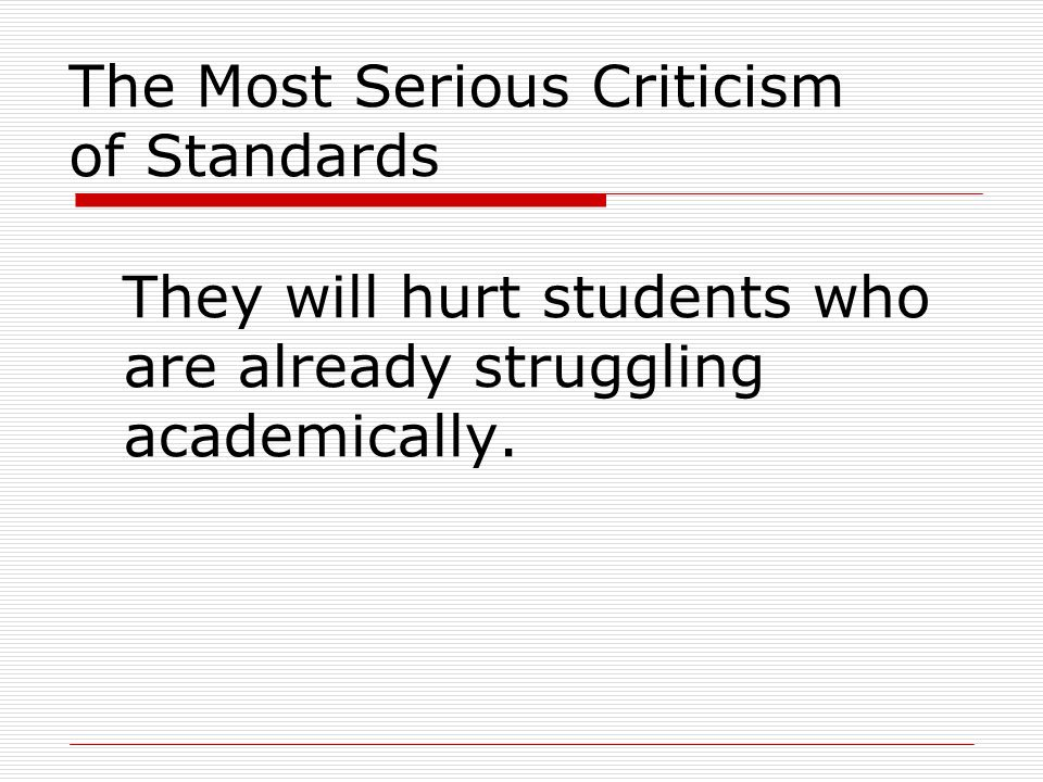 The Most Serious Criticism of Standards They will hurt students who are already struggling academically.