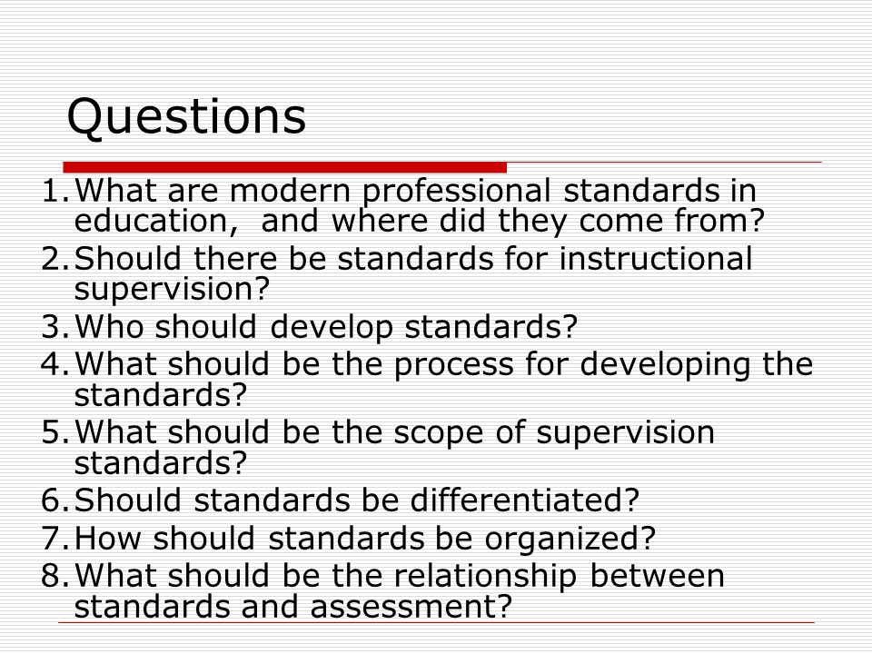 Questions 1.What are modern professional standards in education, and where did they come from.