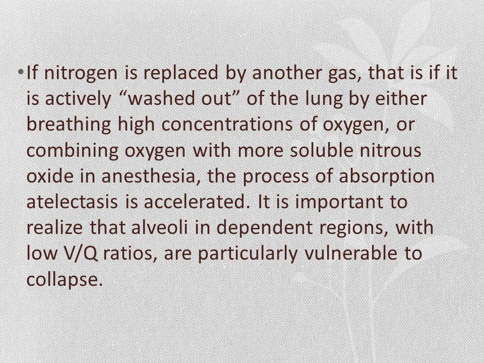 If nitrogen is replaced by another gas, that is if it is actively washed out of the lung by either breathing high concentrations of oxygen, or combini