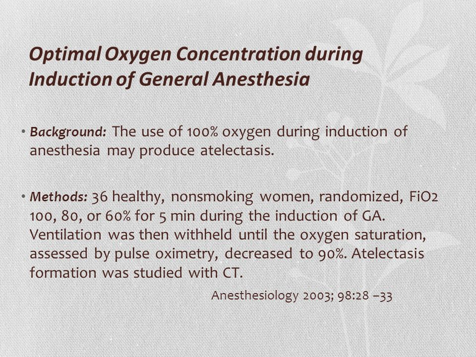 Optimal Oxygen Concentration during Induction of General Anesthesia Background: The use of 100% oxygen during induction of anesthesia may produce atel