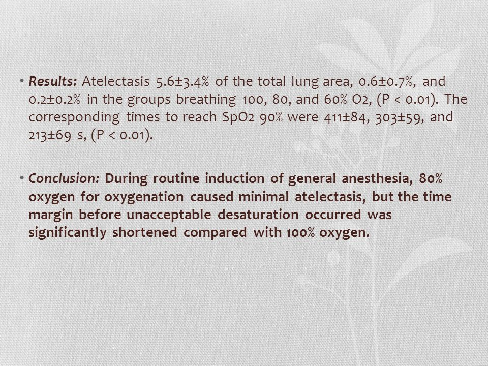 Results: Atelectasis 5.6±3.4% of the total lung area, 0.6±0.7%, and 0.2±0.2% in the groups breathing 100, 80, and 60% O2, (P < 0.01). The correspondin