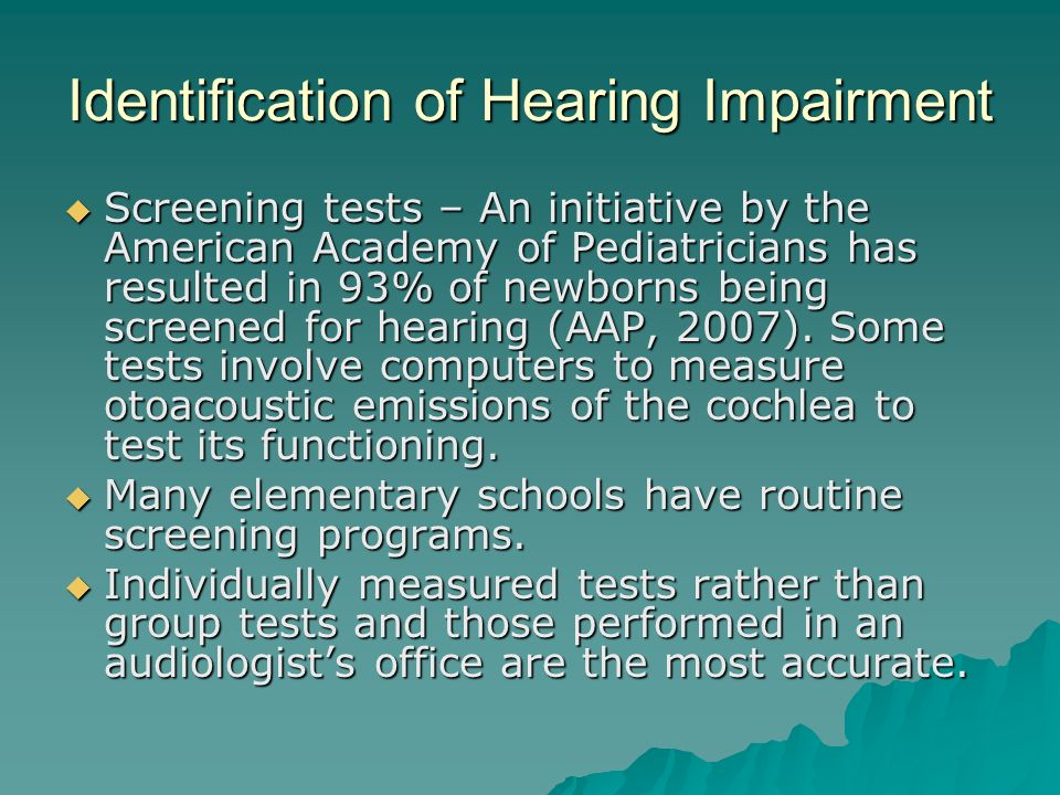 Identification of Hearing Impairment Screening tests – An initiative by the American Academy of Pediatricians has resulted in 93% of newborns being sc