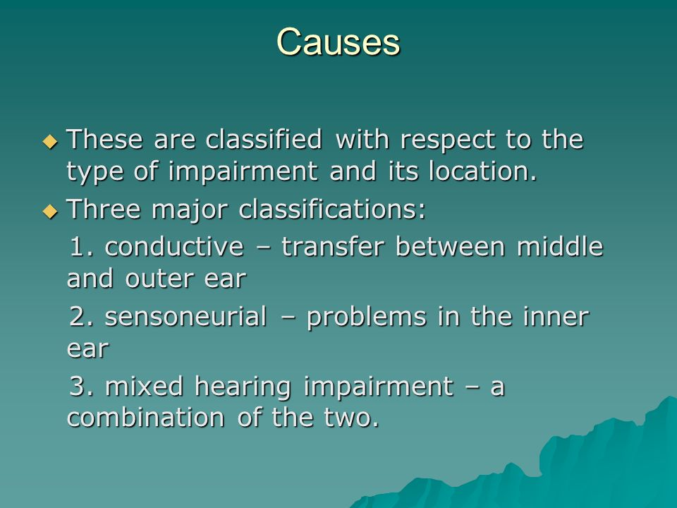 Causes These are classified with respect to the type of impairment and its location. These are classified with respect to the type of impairment and i