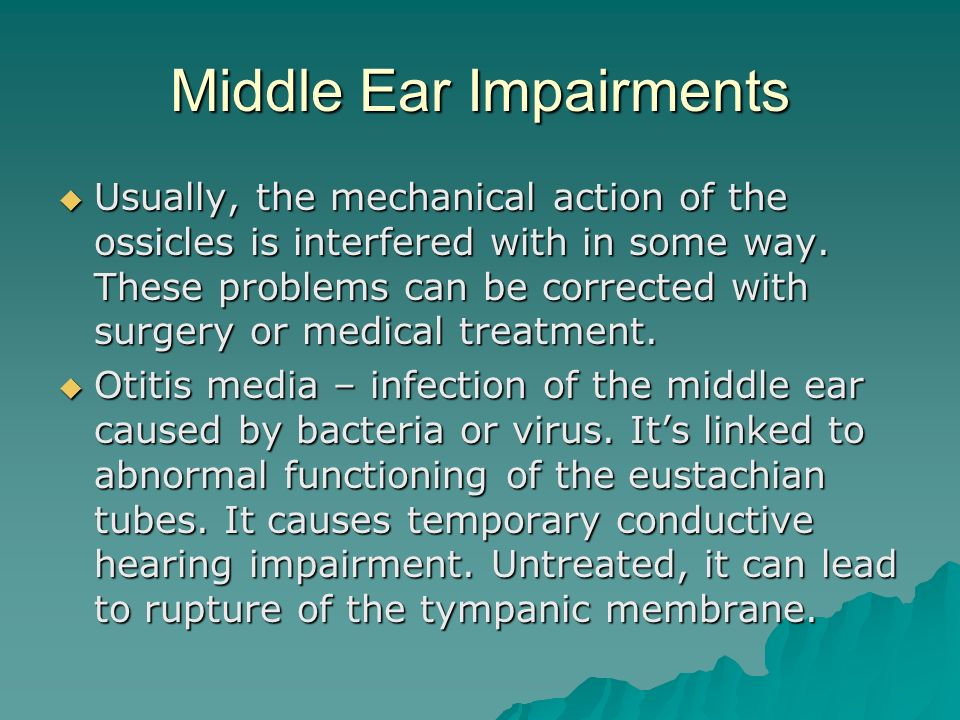 Middle Ear Impairments Usually, the mechanical action of the ossicles is interfered with in some way. These problems can be corrected with surgery or