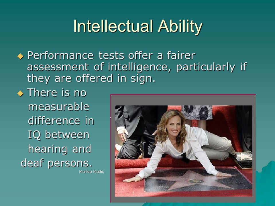 Intellectual Ability Performance tests offer a fairer assessment of intelligence, particularly if they are offered in sign. Performance tests offer a